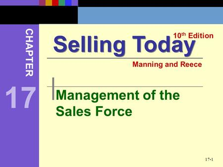 17-1 Management of the Sales Force Selling Today 10 th Edition CHAPTER Manning and Reece 17.