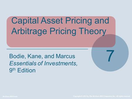 McGraw-Hill/Irwin Copyright © 2013 by The McGraw-Hill Companies, Inc. All rights reserved. Capital Asset Pricing and Arbitrage Pricing Theory 7 Bodie,