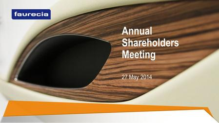 27 May 2014 Annual Shareholders Meeting. Agenda 2013 results Michel Favre Short and medium term outlook Yann Delabrière Resolutions concerning governance.
