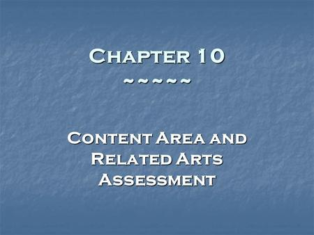 Chapter 10 ~~~~~ Content Area and Related Arts Assessment.