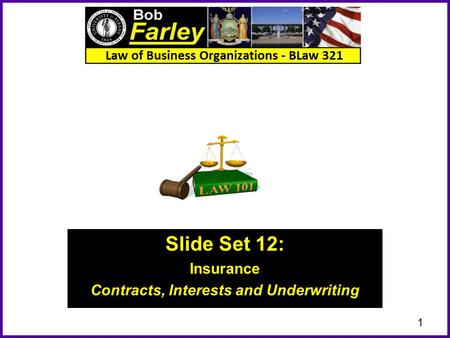 Slide Set 12: Insurance Contracts, Interests and Underwriting 1.