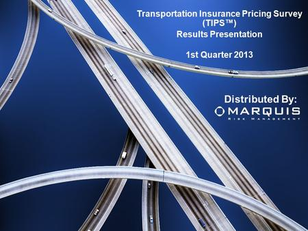 Transportation Insurance Pricing Survey (TIPS™) Results Presentation 1st Quarter 2013 Distributed By: