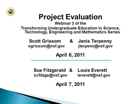 Project Evaluation Webinar 3 of the Transforming Undergraduate Education in Science, Technology, Engineering and Mathematics Series Scott Grissom & Janis.