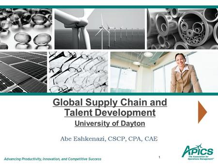 1 Global Supply Chain and Talent Development University of Dayton Abe Eshkenazi, CSCP, CPA, CAE.