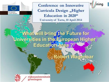 """What will bring the Future for Universities in the European Higher Education Area ?"" Robert Wagenaar Conference on Innovative Curricula Design ""Higher."