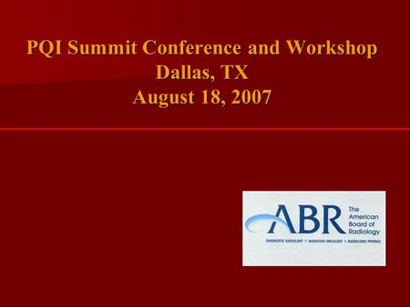 PQI Summit Conference and Workshop Dallas, TX August 18, 2007.