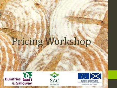 Pricing Workshop. WorkshopsProposed Date Introduction workshop / The Food & Drink Sector 31 st October PR, Social Media & Events14 th November Pricing.