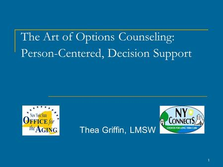 The Art of Options Counseling: Person-Centered, Decision Support Thea Griffin, LMSW 1.