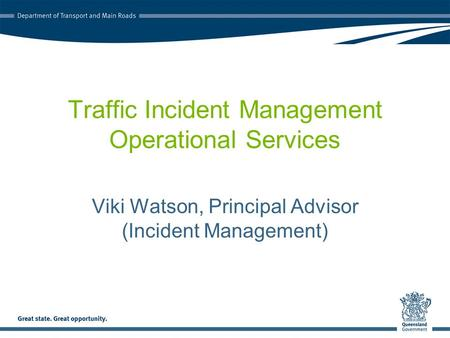 Traffic Incident Management Operational Services Viki Watson, Principal Advisor (Incident Management)