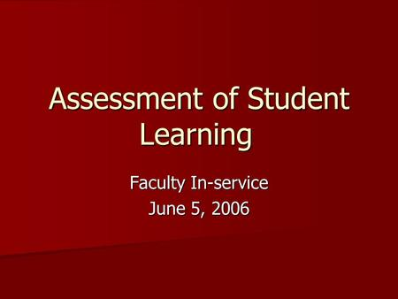 Assessment of Student Learning Faculty In-service June 5, 2006.