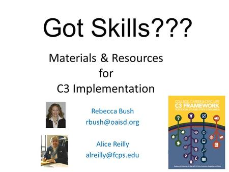 Materials & Resources for C3 Implementation Rebecca Bush Alice Reilly Got Skills???