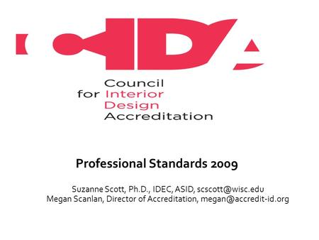 Professional Standards 2009 Suzanne Scott, Ph.D., IDEC, ASID, Megan Scanlan, Director of Accreditation,
