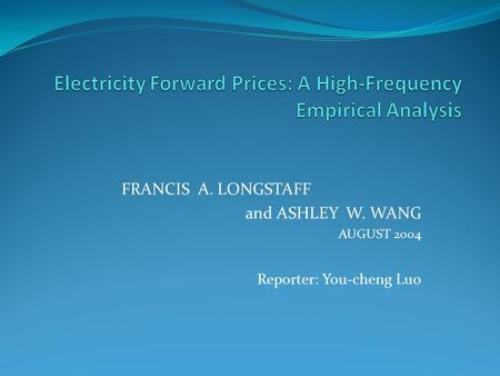 FRANCIS A. LONGSTAFF and ASHLEY W. WANG AUGUST 2004 Reporter: You-cheng Luo.