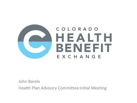 John Barela Health Plan Advisory Committee Initial Meeting.