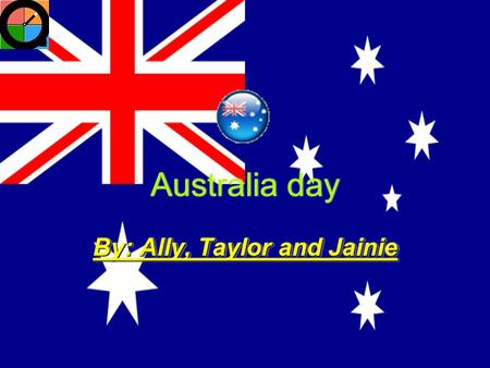 Australia day By: Ally, Taylor and Jainie Activities We Have On Australia Day If you live in Sydney you're most likely to… Go to the beach, watch the.