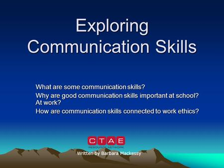 Exploring Communication Skills What are some communication skills? Why are good communication skills important at school? At work? How are communication.