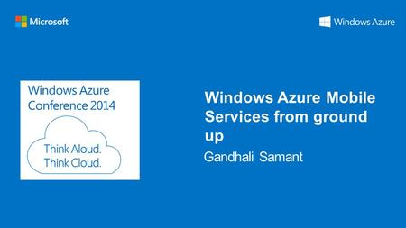 Windows Azure Conference 2014 Windows Azure Mobile Services from ground up.