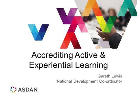 Accrediting Active & Experiential Learning Gareth Lewis National Development Co-ordinator.
