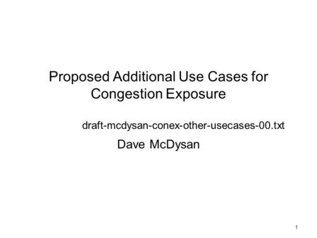 1 Proposed Additional Use Cases for Congestion Exposure draft-mcdysan-conex-other-usecases-00.txt Dave McDysan.