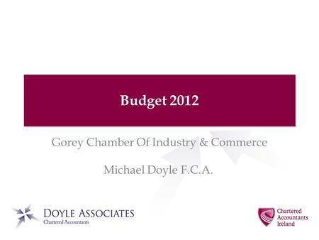 Budget 2012 Gorey Chamber Of Industry & Commerce Michael Doyle F.C.A.