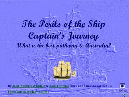 The Perils of the Ship Captain's Journey What is the best pathway to Australia? By Joan (Smithy) Walklate & Alan Thwaites (click our names to contact.