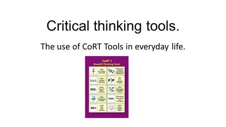 Critical thinking tools. The use of CoRT Tools in everyday life.
