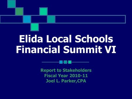 Elida Local Schools Financial Summit VI Report to Stakeholders Fiscal Year 2010-11 Joel L. Parker,CPA.