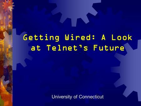 Getting Wired: A Look at Telnet's Future University of Connecticut.