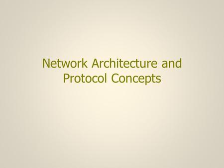 Network Architecture and Protocol Concepts. Network Architectures (1) The network provides one or more communication services to applications –A service.
