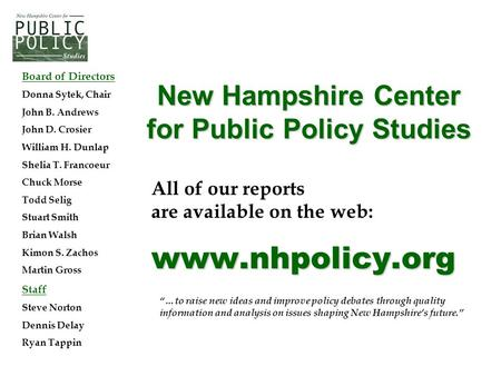 Www.nhpolicy.org All of our reports are available on the web: www.nhpolicy.org New Hampshire Center for Public Policy Studies Board of Directors Donna.