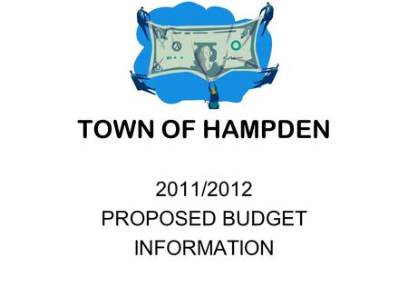 TOWN OF HAMPDEN 2011/2012 PROPOSED BUDGET INFORMATION.