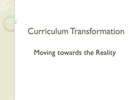 Curriculum Transformation Moving towards the Reality.