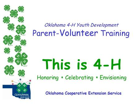 Oklahoma 4-H Youth Development Parent- Volunteer Training This is 4-H Honoring  Celebrating  Envisioning Oklahoma Cooperative Extension Service.