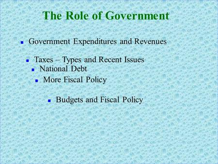 nGnGovernment Expenditures and Revenues The Role of Government nTnTaxes – Types and Recent Issues nMnMore Fiscal Policy nBnBudgets and Fiscal Policy n.