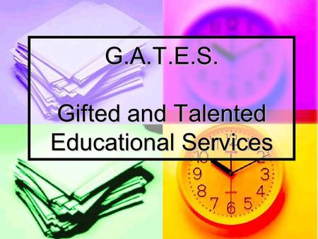 G.A.T.E.S. Gifted and Talented Educational Services.