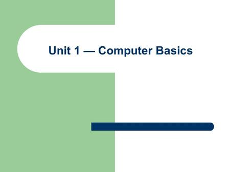Unit 1 — Computer Basics. Lesson 5 – Input, Output, Storage and Networks 2 Objectives Identify and describe the most common input devices. Identify and.