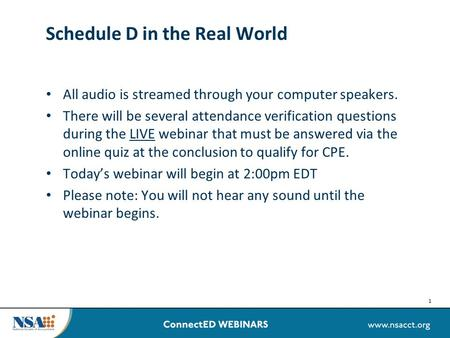 1 Schedule D in the Real World All audio is streamed through your computer speakers. There will be several attendance verification questions during the.