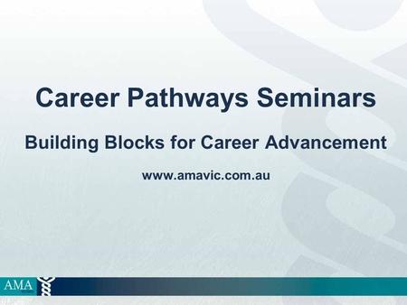 Career Pathways Seminars Building Blocks for Career Advancement www.amavic.com.au.