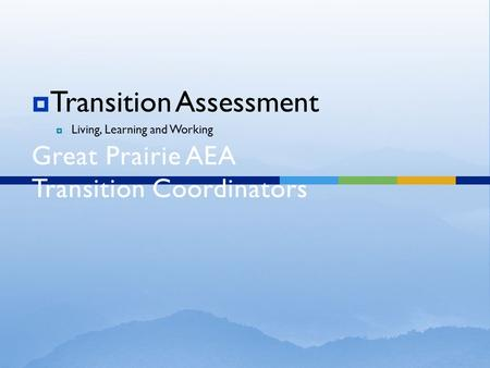 Transition Assessments Matrix Great Prairie AEA Transition Coordinators  Transition Assessment  Living, Learning and Working.
