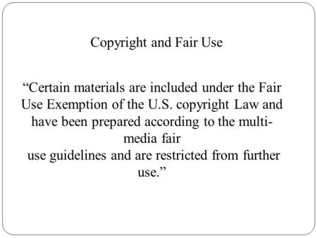 "Copyright and Fair Use ""Certain materials are included under the Fair Use Exemption of the U.S. copyright Law and have been prepared according to the multi-"