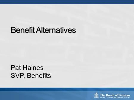 Benefit Alternatives Pat Haines SVP, Benefits. Defining the Need The Economics of the BOP Plan Public Exchange Basics Available Resources 2 Topical Overview.