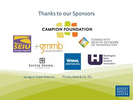 Thanks to our Sponsors Sprague Israel Giles Inc. Finney, Neill & Co. P.S.