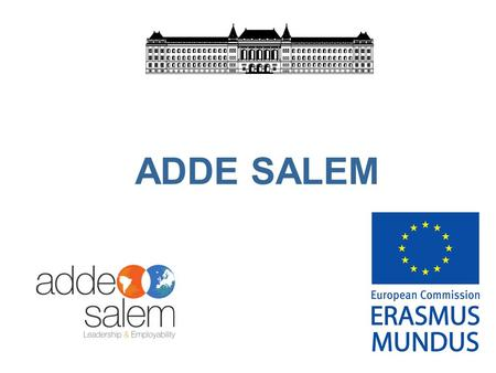 ADDE SALEM. ADDE SALEM (A Double Degree in Europe, South America Leadership and EMployability) ERASMUS MUNDUS Action 3 project.