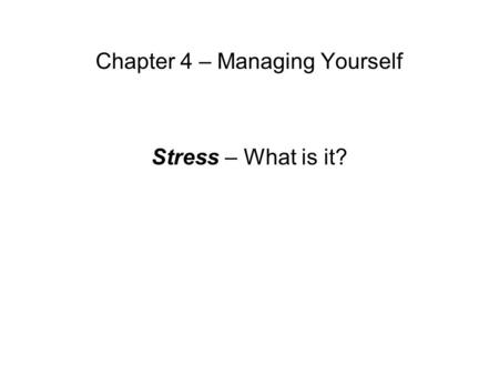 Chapter 4 – Managing Yourself Stress – What is it?