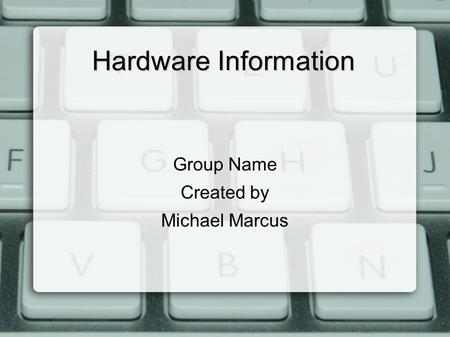 Hardware Information Group Name Created by Michael Marcus.