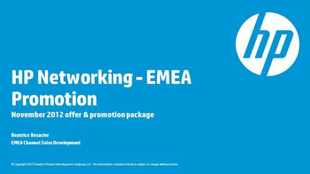 © Copyright 2012 Hewlett-Packard Development Company, L.P. The information contained herein is subject to change without notice. HP Networking - EMEA Promotion.