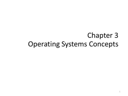 Chapter 3 Operating Systems Concepts 1. A Computer Model An operating system has to deal with the fact that a computer is made up of a CPU, random access.