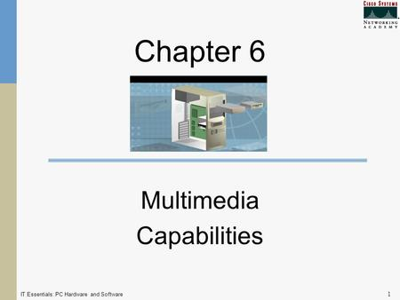 IT Essentials: PC Hardware and Software 1 Chapter 6 Multimedia Capabilities.