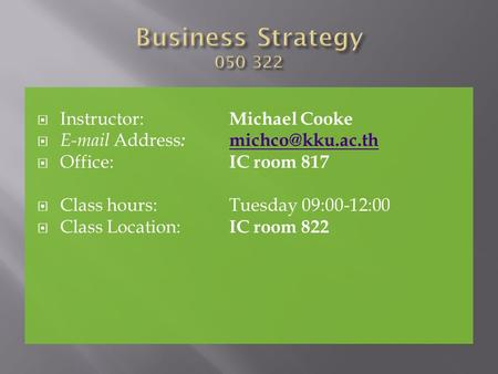  Instructor: Michael Cooke  Address :  Office: IC room 817  Class hours:Tuesday 09:00-12:00  Class Location: