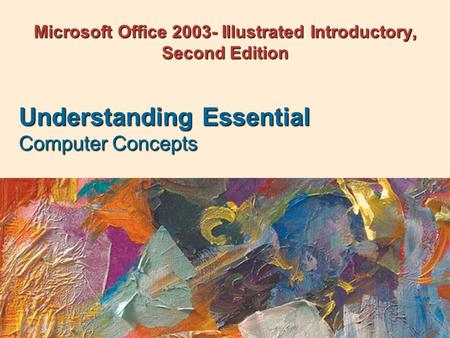 Microsoft Office 2003- Illustrated Introductory, Second Edition Understanding Essential Computer Concepts.